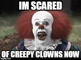 Memes Scared - scary clown imgflip