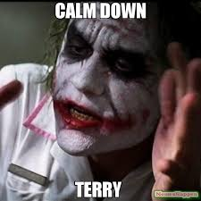 Terry Meme - calm down terry meme joker everybody loses their mind 63244