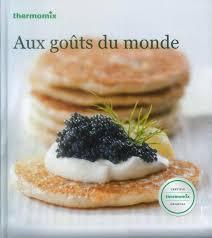 livre de cuisine thermomix livre de recettes aux goûts du monde tm31 vorwerk