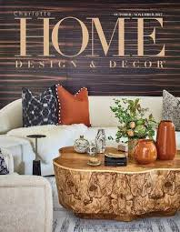 home design and decor charlotte charlotteoctobernovember2017 by home design decor magazine issuu