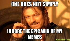 Epic Win Meme - one does not simply ignore the epic win of my memes make a meme