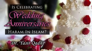 wedding wishes muslim is celebrating wedding anniversaries haram in islam dr yasir