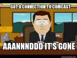 Comcast Meme - meme maker got a connection to comcast aaannnddd its gone