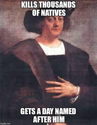Columbus Meme - christopher columbus meme generator imgflip