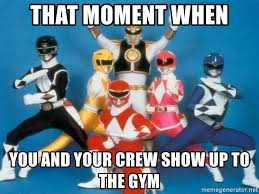 Power Rangers Meme - that moment when you and your crew show up to the gym mm power