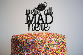 a and we re cake topper we re all mad here card stock cake topper birthday cake topper