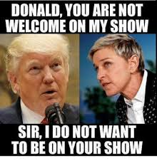 Do Not Want Meme - donald you are not welcome on my show sir i do not want to be on