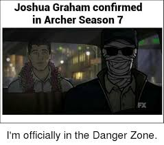 Archer Danger Zone Meme - joshua graham confirmed in archer season 7 i m officially in the