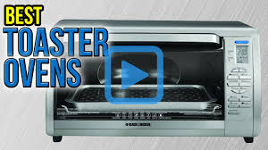 Best Toaster Oven Broiler Top 10 Toaster Ovens Of 2017 Video Review