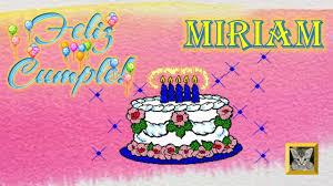 imagenes de pasteles que digan feliz cumpleaños feliz cumpleaños para una amiga feliz cumpleaños miriam youtube