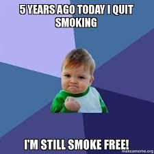 Quit Smoking Meme - 5 years ago today i quit smoking i m still smoke free smoke free