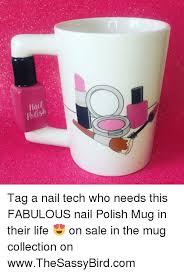 Nail Tech Meme - polish tag a nail tech who needs this fabulous nail polish mug in