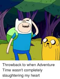 Adventure Time Meme - throwback to when adventure time wasn t completely slaughtering my