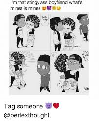 Sweet Memes For Boyfriend - i m that stingy ass boyfriend what s mines is mines moans tag