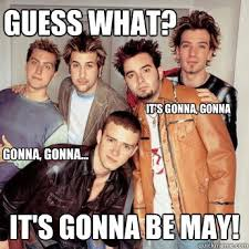 May Meme - guess what it s gonna be may it s gonna gonna gonna gonna
