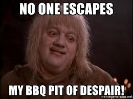 Albino Meme - no one escapes my bbq pit of despair princess bride albino