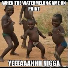 Yyyyeeeeaaaahhhh Meme - when the watermelon game on point yeeeaaahhh nigga dancing black