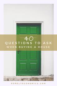 list of questions to ask when buying a house essential questions