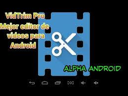 vidtrim pro apk mejor editor de para android vidtrim pro