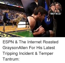 Tantrum Meme - sweep the leg espn the internet roasted graysonallen for his