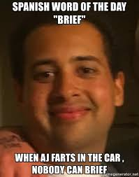 Spanish Word Of The Day Meme - spanish word of the day brief when aj farts in the car nobody