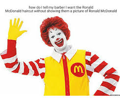 Ronald Mcdonald Meme - how do i tell my barber l want the ronald mcdonald haircut without