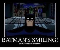 Batman Memes - batman s smiling i think it s time to surrender batman meme on