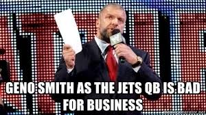 Geno Smith Meme - geno smith as the jets qb is bad for business triple h gm meme