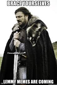 Lemmy Meme - brace yourselves lemmy memes are coming brace yourselves john is