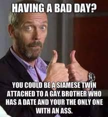 Gay Jokes Meme - having a bad day meme