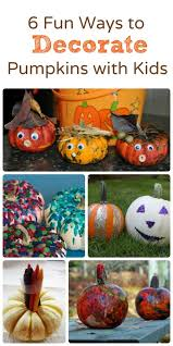 Decorate Pumpkin 6 Fun Ways To Decorate Pumpkins With Kids Jpg