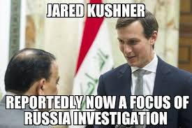 Jared Meme - jared kushner now a focus of russia probe memenews