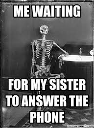 Answer Phone Meme - for my sister to answer the phone