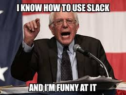 I Know Meme - bernie sanders i know how to use slack and i m funny at it meme