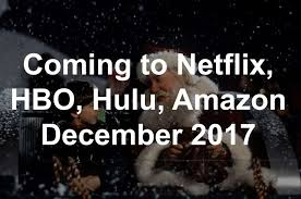 Seeking Netflix Or Hulu New On Netflix Hbo Hulu December 2017 Connecticut Post
