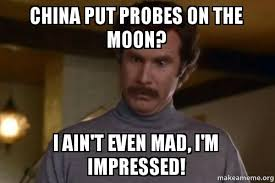 Ain T Even Mad Meme - china put probes on the moon i ain t even mad i m impressed