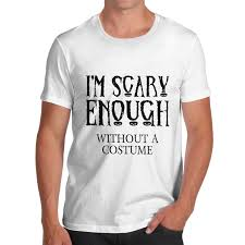 Funny Halloween Tee Shirts by Men U0027s I U0027m Scary Enough Without A Costume Funny Halloween T Shirt