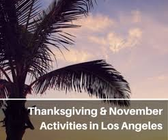 thanksgiving in los angeles 2017 things to do in november more