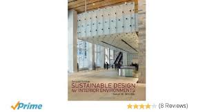 Sustainable Design Interior Amazon Com Sustainable Design For Interior Environments Second
