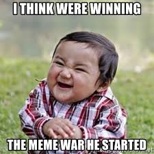 Winning Meme - i think were winning the meme war he started evil toddler kid2