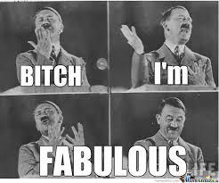 Bitch Im Fabulous Meme - bitch i m fabulous by flyingrobotunicorn meme center