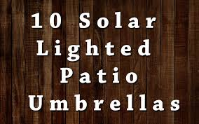 solar lighted patio umbrellas 10 cool solar patio umbrellas