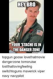 Danger Zone Meme - hey bro your stache isin the danger zone memecrunchcom topgun goose