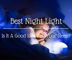 best light for sleep best night light is it a good idea for your sleep