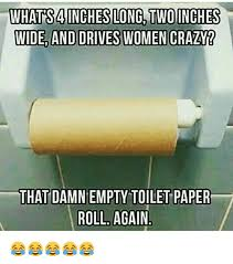 Toilet Paper Roll Meme - what s4inches long twoinches that damn empty toilet paper roll again