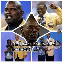 Terrell Owens Meme - terrell owens isntin the hallof ll fame fame because thme hall fame