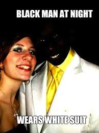 Funny Black Guy Meme - black man at night wears white suit invisible black man quickmeme