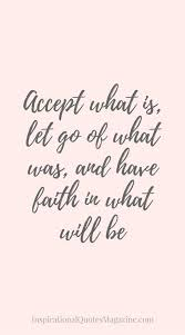 accept what is let go of what was and faith in what will be