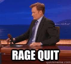 I Quit Meme - rage quit image gallery know your meme