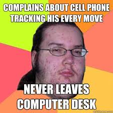 Funny Cell Phone Memes - complains about cell phone tracking his every move never leaves
